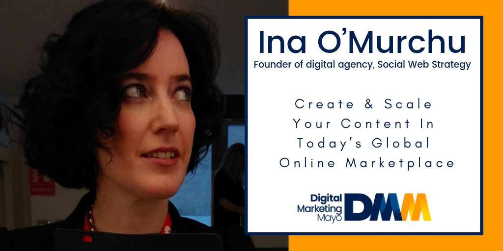 Ina O'Murchu, Founder of digital agency, Social Web Strategy, Create & Scale Your Content In Today's Global Online Marketplace